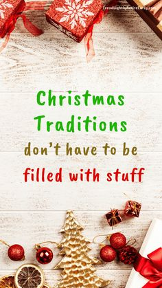 Christmas Traditions Don't Have To Be Filled With Stuff - Christmas Traditions Don't Have To Be Filled With Stuff – Tread Lightly, Retire Early - Frugal Christmas, Christmas Gifts, Christmas Recipes, Holiday Fun, Xmas, Early Retirement, Retirement Advice, Retirement Cards, Mad Money