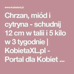 Chrzan, miód i cytryna - schudnij 12 cm w talii i 5 kilo w 3 tygodnie |  KobietaXL.pl - Portal dla Kobiet Myślących Beauty Makeover, Belly Pooch, Weigh Loss, Polish Recipes, Food And Drink, Lose Weight, Health Fitness, Portal, Workout