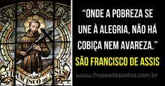 """""""Onde a pobreza se une à alegria, não há cobiça nem avareza."""" São Francisco de Assis #sãofranciscodeassis"""