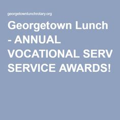 Georgetown Lunch - ANNUAL VOCATIONAL SERVICE AWARDS!