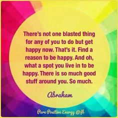 Find a reason to be happy. Abrahamhicks