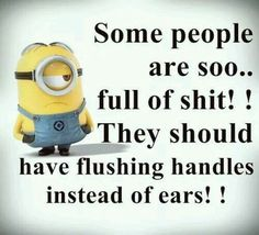 Some People Are Soo.full Of Shit! They Should Have Flushing Handles Instead  Of Ears! More Minions Awesomeness Lol So Funny ...