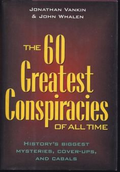 60 Greatest Conspiracies Of All Time - History's Biggest Mysteries, Cover-ups