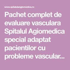 Pachet complet de evaluare vasculara Spitalul Agiomedica special adaptat pacientilor cu probleme vasculare.