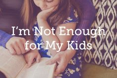 I'm Not Enough for My Kids | True Woman