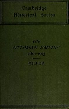 The Ottoman empire, 1801-1913 - Miller, William, 1864-1945 Bibliography: p. [508]-528 Keywords: Eastern question (Balkan); Turkey -- History