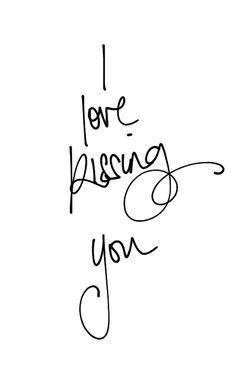 I love kissing you <3