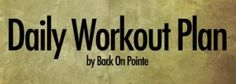 Daily Workout Plan, adapted from Back on Pointe