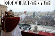 Drop the faith!