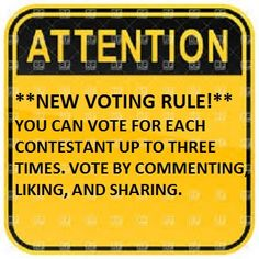 **NEW VOTING RULE!** YOU CAN VOTE FOR EACH CONTESTANT UP TO THREE TIMES. ONCE BY LIKING, ONCE BY COMMENTING, AND ONCE BY SHARING. HAVE FUN VOTING!   -Katt