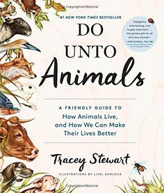 Do Unto Animals: A Friendly Guide to How Animals Live, and How We Can Make Their Lives Better by Tracey Stewart http://www.amazon.com/dp/1579656234/ref=cm_sw_r_pi_dp_ZO4Rwb0G99JZ1