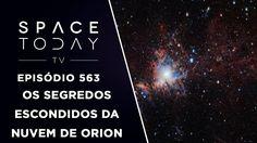Revelando Os Segredos Escondidos da Nuvem de Orion - Space Today TV Ep.563