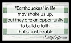 """Earthquakes"" and faith go hand in hand. They can be an instrument that causes us to crumble or they can be a catalyst to build an unshakable faith not only in us but in the lives of those around us as well. ""Earthquakes"" just might be one of the greatest witnessing tools we have. It was for Paul and Silas. I invite you to read, be encouraged, and share. www.shellytiffin.com #Devotions #Christianity #faith"