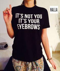 Es ist nicht Ihr es ist deine Augenbraue Tshirt schwarz Mode