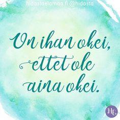 On ihan okei, ettet ole aina okei. ❤️ Tämä on tärkeää muistaa, vai mitä? Word Of The Day, Quote Of The Day, Motivational Words, Inspirational Quotes, Cool Words, Wise Words, Truth Of Life, Self Motivation, Note To Self