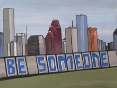 Print of an original painting of the iconic Houston skyline adorned with infamous graffiti Be Someone Print is available in matted into an size. For a custom painting, check out my shop! Thank you for stopping by Houston Tattoos, Texas Tattoos, Houston Architecture, Skyline Tattoo, Houston Skyline, Houston Houses, Skyline Painting, Aztec Art, H Town