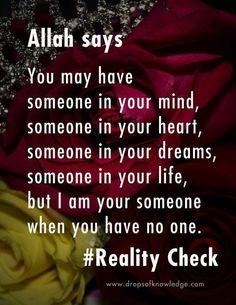 Allah is there when you have no one.