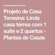 Projeto de Casa Teresina: Linda casa térrea com 1 suíte e 2 quartos - Plantas de Casas