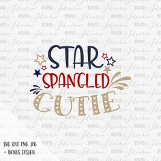 Star spangled cutie svg, Daddy's little firecracker, 4th of July Svg, Patriotic Svg, Summer Svg, fourth of july svg, independence day