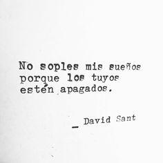 No soples mis sueños porque los tuyos estén apagados. - David Sant