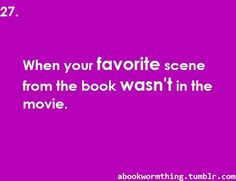 Yeah. *hem* Percy Jackson. <<This was because they only had like two scenes actually from the book and they were modified, basically ruining their chances of anyone's favourite scene being in it