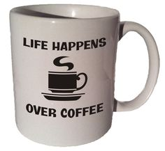 Life happens over coffee quote 11 oz coffee tea by CoffeeMugCup