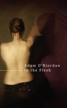 January || In the Flesh by Adam O'Riordan (poetry collection.)