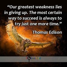 Our greatest weakness lies in giving up. The most certain way to succeed is always to try just one more time. #Quotes #Positivity https://www.focusfied.com