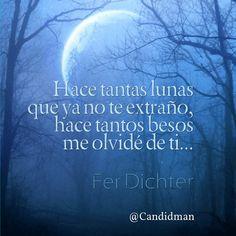 """""""Hace tantas lunas que ya no te extraño, hace tantos besos me olvidé de ti""""... #FerDichter #Poema @candidman"""