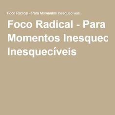Foco Radical - Para Momentos Inesquecíveis
