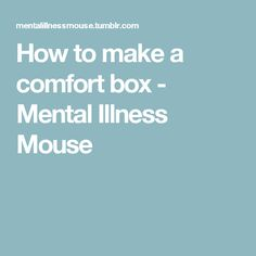 How to make a comfort box - Mental Illness Mouse