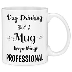 Mugvana Day Drinking From A Mugs Keeps Things Professional Funny Coffee Mug Cup Fun Novelty Gifts for Women and Men