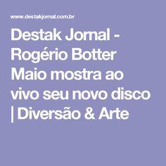 Destak Jornal - Rogério Botter Maio mostra ao vivo seu novo disco | Diversão & Arte