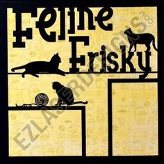 """Feline Frisky Title"" by EZ Laser Designs.  This is a great overlay for those cats that really know they are in charge.  This is one side of a two page layout with the other side being ""Feline Frisky Art""."
