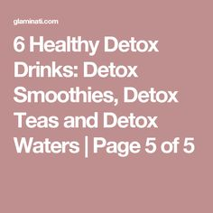 6 Healthy Detox Drinks: Detox Smoothies, Detox Teas and Detox Waters | Page 5 of 5