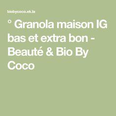 ° Granola maison IG bas et extra bon - Beauté & Bio By Coco Granola Barre, Healthy Smoothies, Banana Bread, Amp, Breakfast, Organic Beauty, House, Kitchens, Thermomix