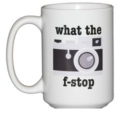 What the F-Stop Coffee Mug for Camera Lovers. 15oz white coffee mug. Dishwasher and Microwave safe.