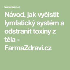 Návod, jak vyčistit lymfatický systém a odstranit toxiny z těla - FarmaZdravi.cz
