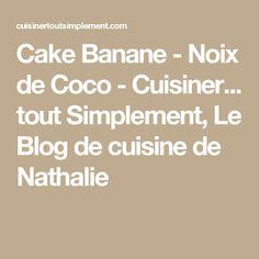 Cake Banane - Noix de Coco - Cuisiner... tout Simplement, Le Blog de cuisine de Nathalie