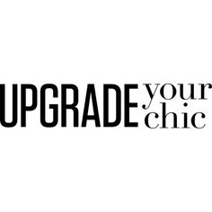 Upgrade Your Chic text ❤ liked on Polyvore featuring text