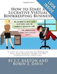 How to Start a Lucrative Virtual Bookkeeping Business: A Step-by-Step Guide to Working Less and Making More in the Bookkeeping Industry: E. T Barton, Robin E. Davis: 9781466208148: Amazon.com: Books