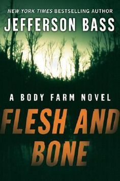 Flesh and Bone - by Jefferson Bass. Body Farm, Book 2. August 2016 selection for Monday Morning Mystery book group at Fayette County Public Library, Fayetteville, Georgia, USA.