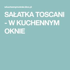 SAŁATKA TOSCANI - W KUCHENNYM OKNIE Polish Recipes, Polish Food, Salads, Food And Drink, Polish Food Recipes, Salad, Lettuce