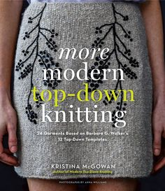 More Modern Top-Down Knitting - Barbara Walker's Knitting from the Top, originally published in 1972, is a treasure trove of inspiration about the technique of knitting garments from the top down (for example, knitting a sweater from the neck down to the hem or a hat from the crown down to the brim). In 2010, STC Craft published Kristina McGowan's successful Modern Top-Down Knitting, a collection of fashion-conscious top-down designs inspired by Walker's book. Knitters not only loved the…