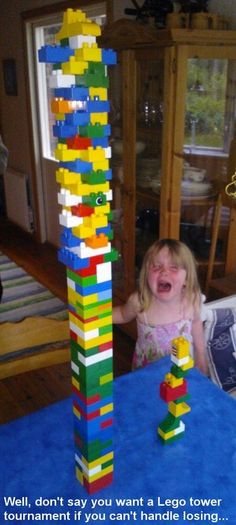 lego-towers. This happened to me when I was a kid.