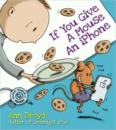 If You Give a Mouse an iPhone: A Cautionary Tail: Ann Droyd: 9780399169267: Amazon.com: Books