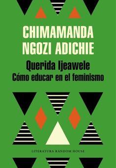 Querida Ijeawele. Cómo educar en el feminismo. Chimamanda Ngozi Adichie