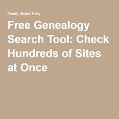Free Genealogy Search Tool: Check Hundreds of Sites at Once