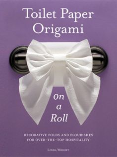 """""""Toilet Paper Origami on a Roll: Decorative Folds and Flourishes for Over-the-Top Hospitality"""" by Linda Wright   ♦ http://www.amazon.com/dp/0980092337/"""