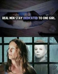 real men stay dedicated to one girl | halloween | micheal myers
